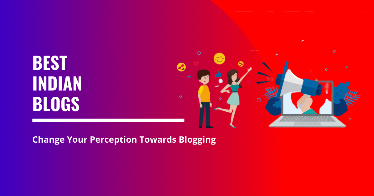 Best Indian Blogs To Read In 2020 (Change Your Perception Towards Blogging)
