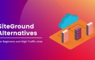 11 Best SiteGround Alternatives In 2020 For Beginners and High Traffic Sites